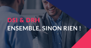 DRH & DSI – Ensemble, sinon rien !