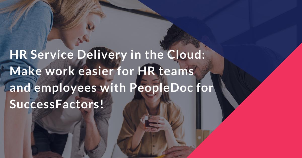 HR Service Delivery in der Cloud Erhöhen Sie die Effizienz Ihrer HR-Services mit PeopleDoc für SuccessFactors!