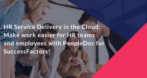 HR Service Delivery in the Cloud: Make work easier for HR teams and employees with PeopleDoc for SuccessFactors!