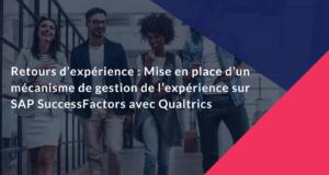 Retours d'expérience – Mise en place d'un mécanisme de gestion de l'expérience sur SAP SuccessFactors avec Qualtrics