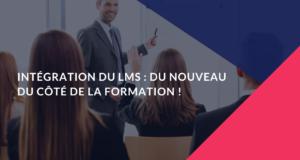 Intégration du LMS : Du nouveau du côté de la formation !