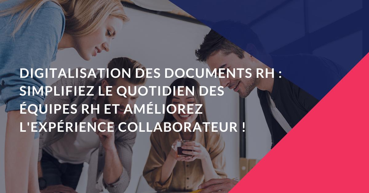 Digitalisation des documents RH : Simplifiez le quotidien des équipes RH et améliorez l'expérience collaborateur !